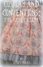Cosplay and Conventions: A Pocket Guide by IronicGalaxy