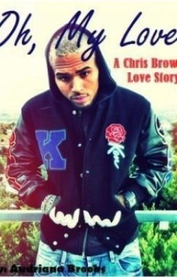 Oh My Love [RATED R] (A Chris Brown Love Story)