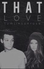 That Love ➳ l.t.&e.c. by tomlinsonrose