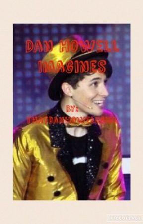 Dan Howell Imagines by teacupdanny