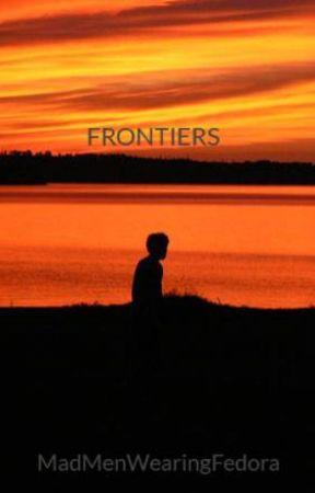 FRONTIERS by MadMenWearingFedora