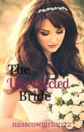 The Unexpected Bride (On Hold) by misscowgirlup22