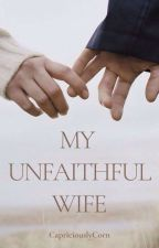 My Unfaithful Wife (Under Revision) by CapriciouslyCorn