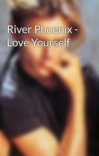 River Phoenix - Love Yourself by riverphoeniix