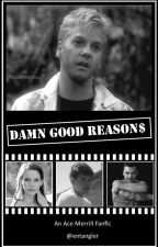 Damn Good Reasons (Ace Merrill/Stand By Me) by Entangler
