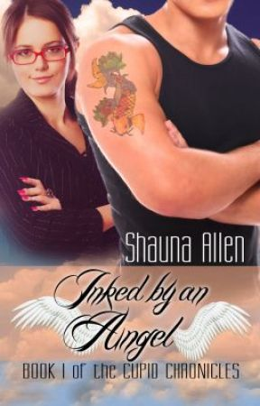 Inked by an Angel: Book I of the Cupid Chronicles by ShaunaAllen