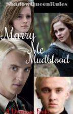 Marry Me Mudblood (A Dramione Fanfiction) by ShadowQueenRules