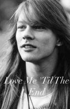 Love Me 'Til The End - Guns N' Roses Fanfiction  by bellarose85