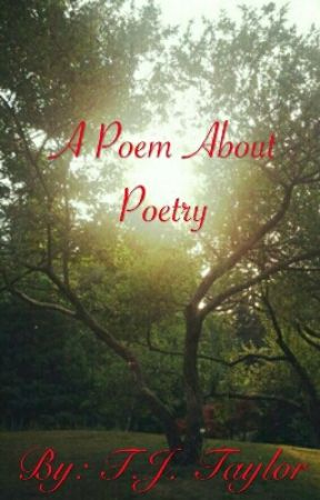 A Poem About Poetry by TJTaylor18