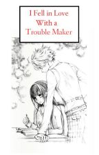 I Fell in Love With a Trouble Maker by BigBossPrincess