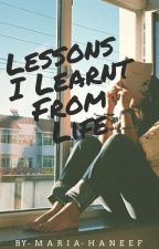 Lessons I learnt from life. by _mariahaneef_