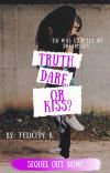 Truth, Dare, or Kiss? -COMPLETED- cover