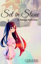 Set in Stone (A Pokèmon Fanfic) by -GoldenAurora-