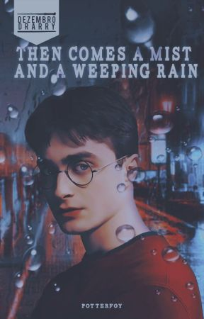 Then Comes a Mist and a Weeping Rain » drarry by potterfoy