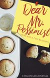 Dear Mr. Pessimist {Completed} cover