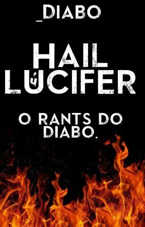 Hail Lúcifer ;; rants by _Diabo