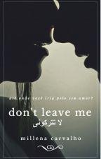 Don't Leave Me (em revisão) by millscrv