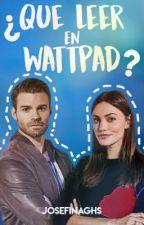 Que leer en Wattpad? by Josefinaghs