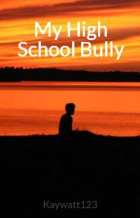 My High School Bully by Kaywatt123