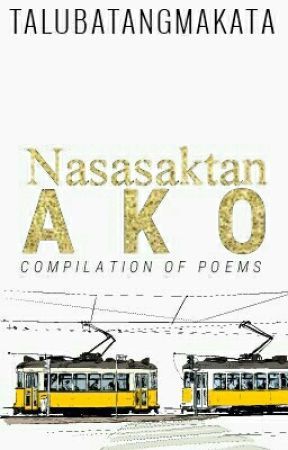 Nasasaktan Ako: A Compilation Of Poems [REVISED] by talubatangmakata