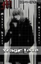 Death Note: Tragic Love (Mello x Reader) by AngelLovesLawliet