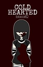 Cold Hearted (Yandere Lucy Loud) | ✔ by MysteriousMakayla