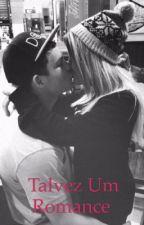 Talvez um romance  by RafaelaGrazziotin