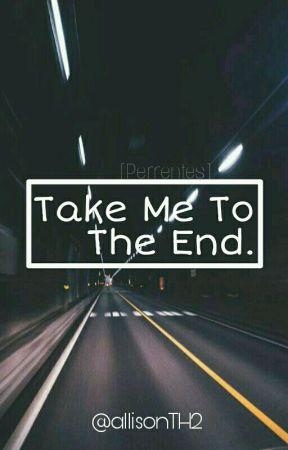Take Me To The End. [Perrentes] by -piercetheallison