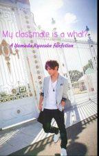 My classmate is a what?! (Yamada Ryosuke fanfic) by Mei_chan0504