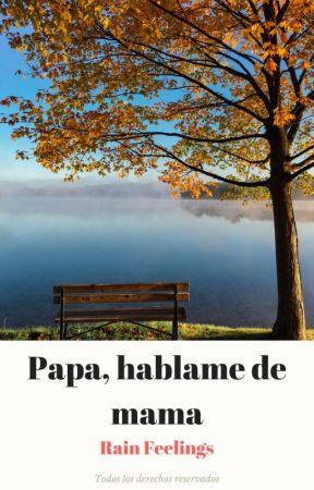 Papá, Hablame De Mamá. by Rain_Feelings