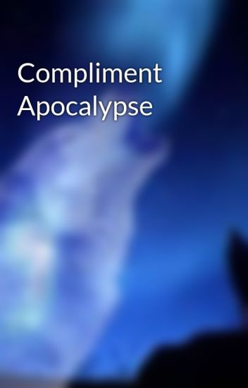 Compliment Apocalypse