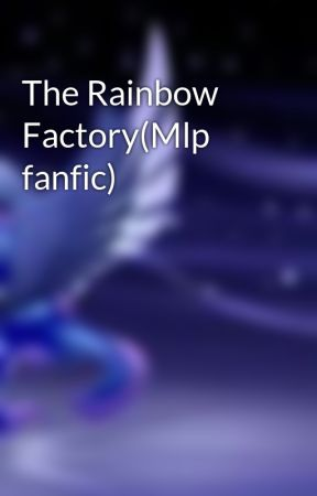 The Rainbow Factory(Mlp fanfic) by Ravenstorm_157