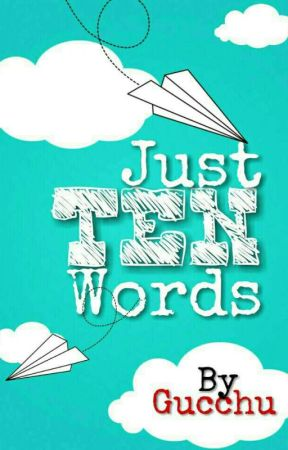 Just Ten Words.... By:Pushpi by Gucchu