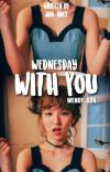 Wednesday With You [Wendy] ✔️ cover