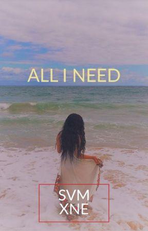 All I Need  by dahoodpoet