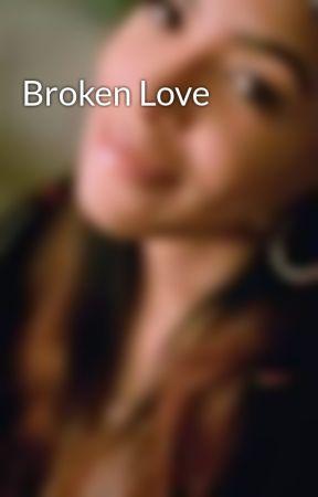 Broken Love by htown_princess21