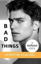 Bad Things by HermyneKhaling