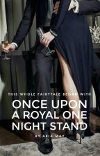 Once Upon a Royal One Night Stand ✓ by ThatReeader