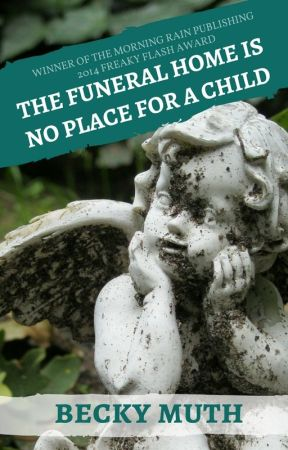 The Funeral Home Is No Place for a Child by authorbeckymuth