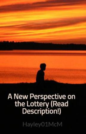 "A New Perspective on ""The Lottery"" (Read Description!) by Hayley01McM"