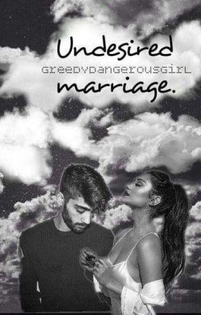Undesired Marriage (Z.M) by GreedyDangerousGirl
