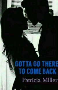 Gotta Go There To Come Back cover