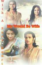 ~~~~My Would Be Wife~~~~  with a pure heart by ShwetaGupta1720