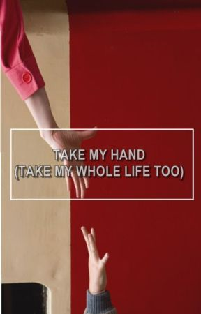 take my hand (take my whole life too) by Stylinbeats