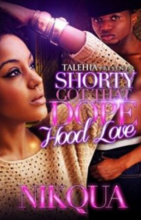 Shorty Got That Dope Hood Love by NewMommy014