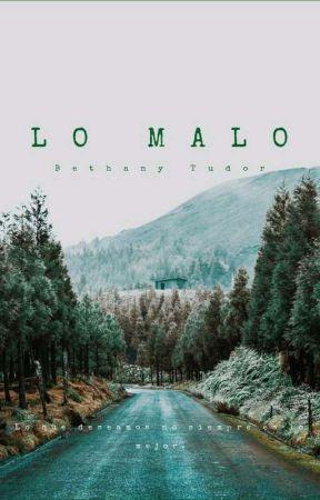LO MALO. Lo que deseamos, no siempre es lo mejor. by bethtudor