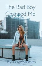 The Bad Boy Changed Me by LOVESTORIES1812