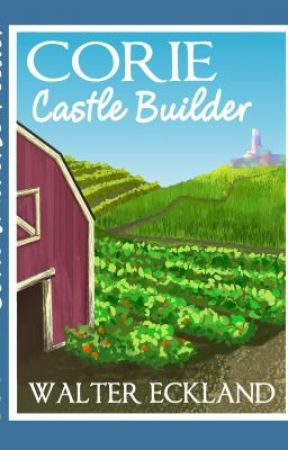 Corie Castle Builder (Corie Universe Feeder Book Two) by WalterEckland
