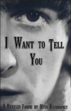 I Want to Tell You (A Beatles Fanfic) by Miss_Retrospect