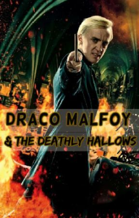 Draco Malfoy and the Deathly Hallows (BOOK 7 of 7) by malfoy101